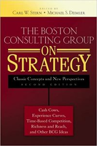 The Boston Consulting Group on Strategy - Classic Concepts and New Perspectives