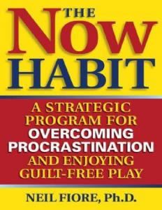 The Now Habit A Strategic Program for Overcoming Procrastination and Enjoying Guilt